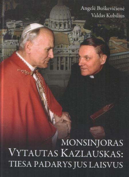 Monsinjoras Vytautas Kazlauskas: Tiesa padarys Jus laisvus