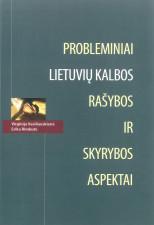 Probleminiai lietuvių kalbos rašybos ir skyrybos aspektai