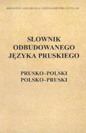 Słownik odbudowanego języka pruskiego: bazowy słownik prusko-polski